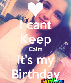 Poster: I cant Keep Calm It's my Birthday