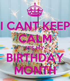 Poster: I CANT KEEP CALM IT'S MY BIRTHDAY MONTH