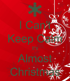 Poster: I Can't Keep Calm It's Almost Christmas