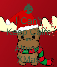Poster: I Can't Keep Calm It's Almost XMas