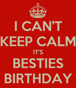 Poster: I CAN'T KEEP CALM IT'S BESTIES BIRTHDAY