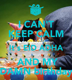 Poster: I CAN'T KEEP CALM It's EID ADHA  AND MY DAMN birthday