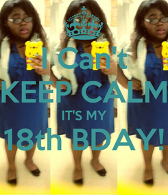Poster: I Can't KEEP CALM IT'S MY 18th BDAY!
