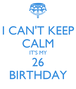 Poster: I CAN'T KEEP CALM IT'S MY 26 BIRTHDAY