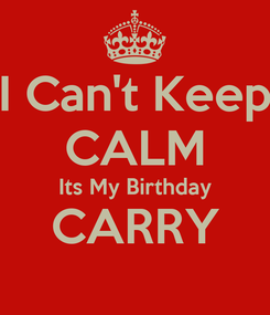 Poster: I Can't Keep CALM Its My Birthday CARRY