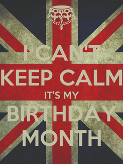 Poster: I CAN'T KEEP CALM IT'S MY BIRTHDAY MONTH