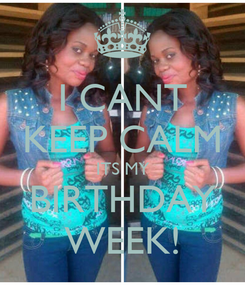 Poster: I CANT KEEP CALM ITS MY BIRTHDAY WEEK!