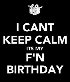 Poster: I CANT KEEP CALM ITS MY F'N BIRTHDAY