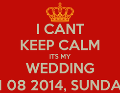 Poster: I CANT KEEP CALM ITS MY WEDDING 31 08 2014, SUNDAY