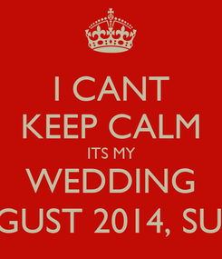 Poster: I CANT KEEP CALM ITS MY WEDDING 31 AUGUST 2014, SUNDAY