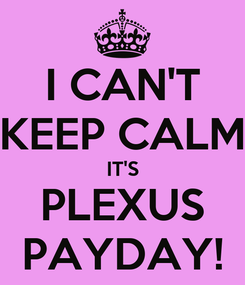 Poster: I CAN'T KEEP CALM IT'S PLEXUS PAYDAY!