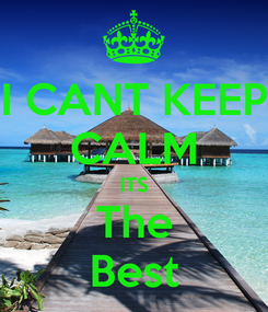 Poster: I CANT KEEP CALM ITS The Best