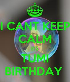 Poster: I CANT KEEP CALM ITS TUMI BIRTHDAY