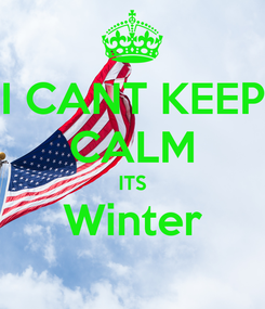 Poster: I CANT KEEP CALM ITS Winter
