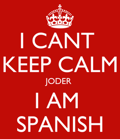 Poster: I CANT  KEEP CALM JODER  I AM  SPANISH