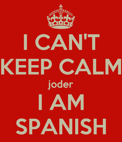 Poster: I CAN'T KEEP CALM joder I AM SPANISH