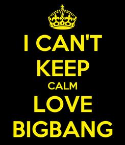 Poster: I CAN'T KEEP CALM LOVE BIGBANG