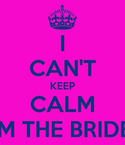 Poster: I CAN'T KEEP CALM 'M THE BRIDE