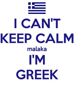 Poster: I CAN'T KEEP CALM malaka I'M GREEK