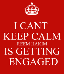 Poster: I CANT  KEEP CALM REEM HAKIM IS GETTING  ENGAGED