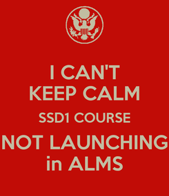 Poster: I CAN'T KEEP CALM SSD1 COURSE NOT LAUNCHING in ALMS