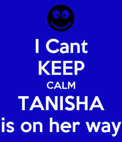 Poster: I Cant KEEP CALM TANISHA is on her way