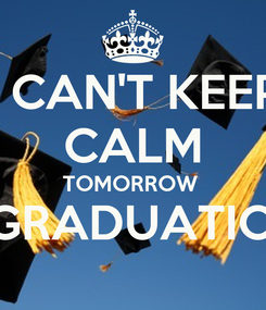 Poster: I CAN'T KEEP CALM TOMORROW  IS GRADUATION!!