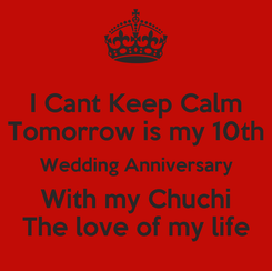 Poster: I Cant Keep Calm Tomorrow is my 10th Wedding Anniversary With my Chuchi The love of my life