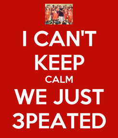 Poster: I CAN'T KEEP CALM WE JUST 3PEATED