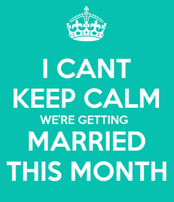 Poster: I CANT KEEP CALM WE'RE GETTING  MARRIED THIS MONTH