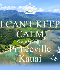 Poster: I CAN'T KEEP CALM We're Going to Princeville Kauai