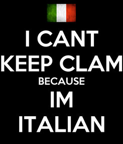 Poster: I CANT KEEP CLAM BECAUSE IM ITALIAN