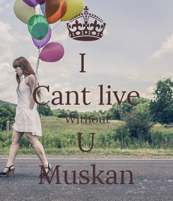 Poster: I  Cant live  Without U Muskan