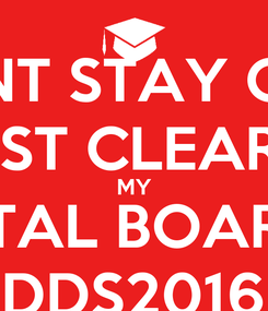 Poster: I CANT STAY CALM I JUST CLEARED  MY DENTAL BOARDS!!! CONGRATS DDS2016..WE DID IT!!!