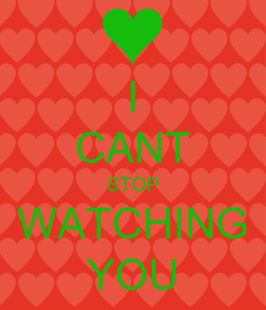 Poster: I CANT STOP WATCHING YOU