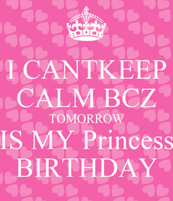 Poster: I CANTKEEP CALM BCZ TOMORROW IS MY Princess BIRTHDAY