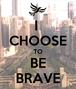 Poster: I  CHOOSE TO BE BRAVE