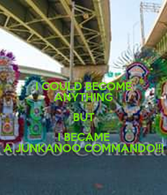 Poster: I COULD BECOME ANYTHING BUT I BECAME A JUNKANOO COMMANDO!!!