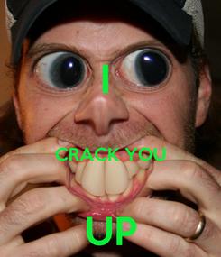 Poster: I   CRACK YOU  UP