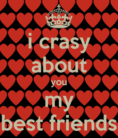 Poster: i crasy about you my best friends