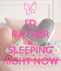 Poster: I'D RATHER BE SLEEPING RIGHT NOW