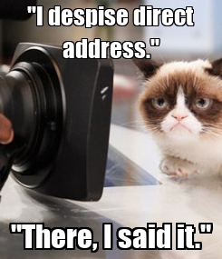 "Poster: ""I despise direct address."" ""There, I said it."""