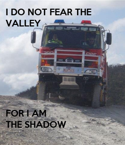 Poster: I DO NOT FEAR THE  VALLEY        FOR I AM  THE SHADOW