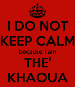 Poster: I DO NOT KEEP CALM because I am THE' KHAOUA