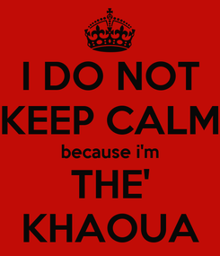 Poster: I DO NOT KEEP CALM because i'm THE' KHAOUA