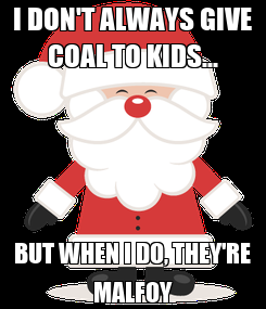 Poster: I DON'T ALWAYS GIVE COAL TO KIDS... BUT WHEN I DO, THEY'RE MALFOY