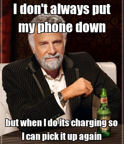 Poster: I don't always put my phone down but when I do its charging so I can pick it up again