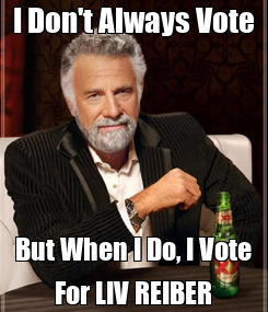 Poster: I Don't Always Vote But When I Do, I Vote For LIV REIBER