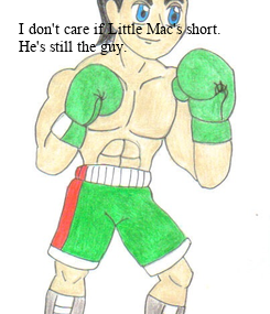 Poster: I don't care if Little Mac's short.  He's still the guy.