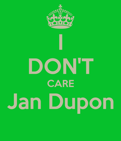 Poster: I DON'T CARE Jan Dupon